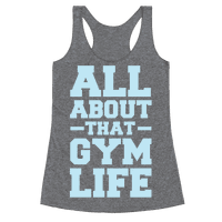 All About That Gym Life Racerback