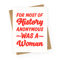 For Most of History Anonymous Was A Woman Greetingcard