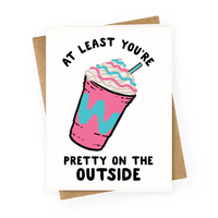 At Least You're Pretty On The Outside Greetingcard