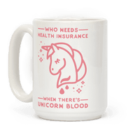 Who Needs Health Insurance When Theres Unicorn Blood Mug