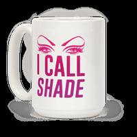 I Call Shade Mug