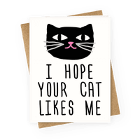 I Hope Your Cat Likes Me Greetingcard