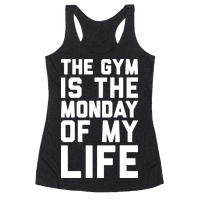 The Gym Is The Monday Of My Life