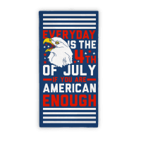 Everyday Is The 4th Of July If You're Are American Enough