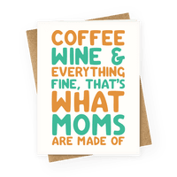 Coffee Wine & Everything Fine That's What Moms Are Made Of Greetingcard