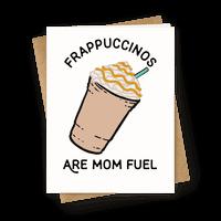 Frappuccinos are Mom Fuel Greetingcard